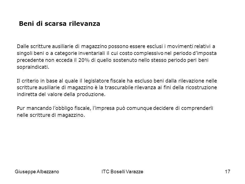 Giuseppe AlbezzanoITC Boselli Varazze17 Beni di scarsa rilevanza Dalle scritture ausiliarie di magazzino possono essere esclusi i movimenti relativi a