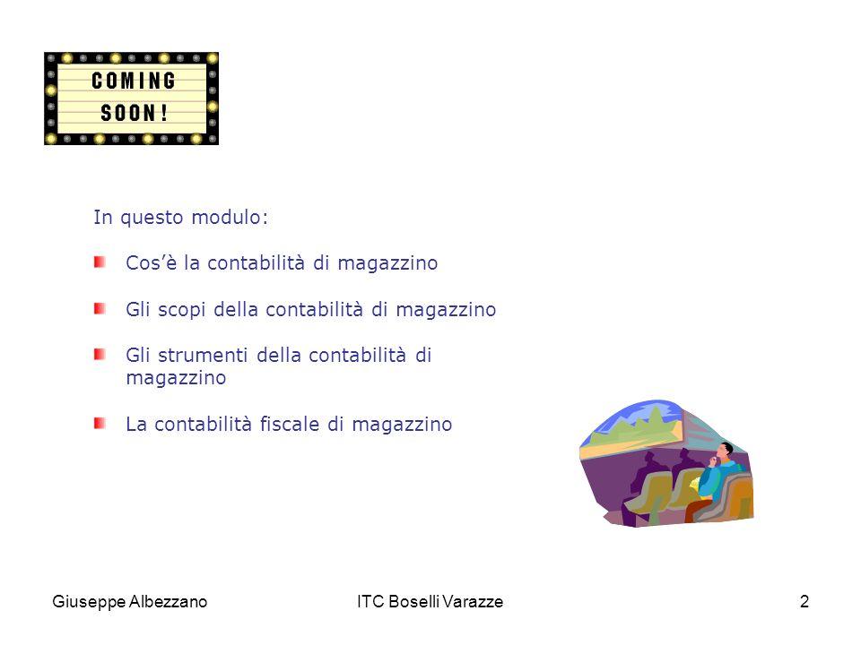 Giuseppe AlbezzanoITC Boselli Varazze2 In questo modulo: Cosè la contabilità di magazzino Gli scopi della contabilità di magazzino Gli strumenti della