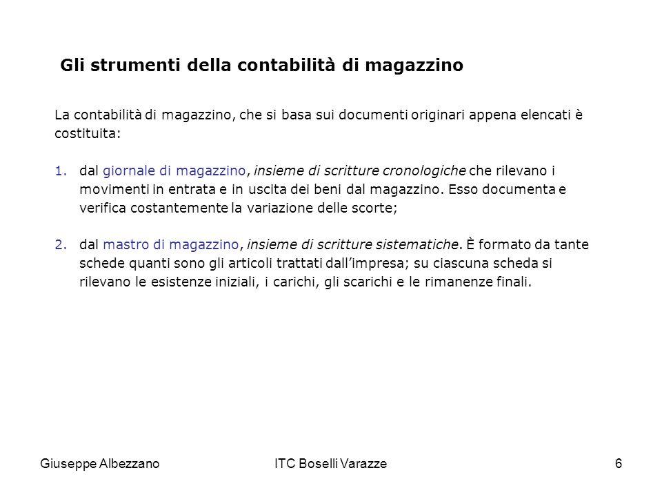 Giuseppe AlbezzanoITC Boselli Varazze6 Gli strumenti della contabilità di magazzino La contabilità di magazzino, che si basa sui documenti originari a