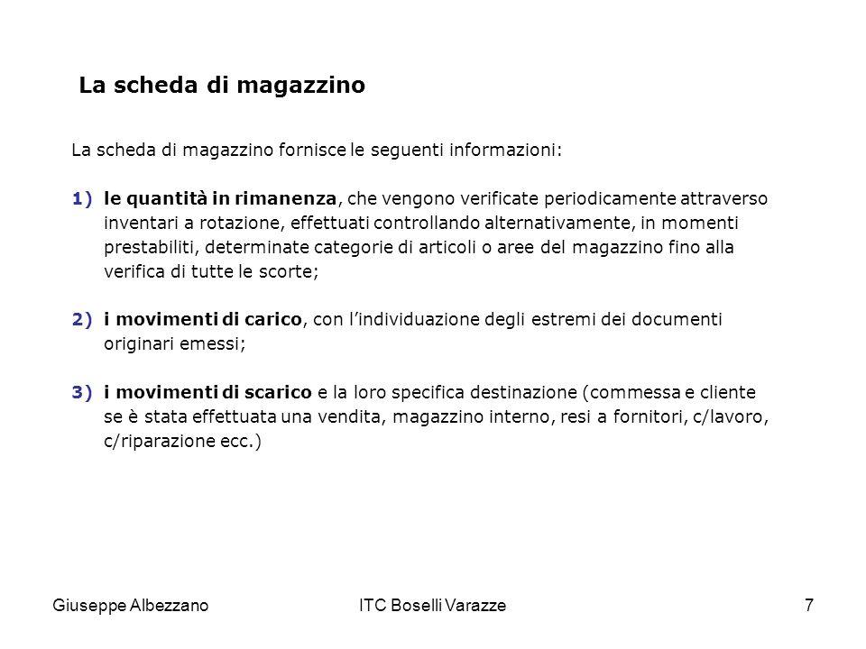 Giuseppe AlbezzanoITC Boselli Varazze7 La scheda di magazzino La scheda di magazzino fornisce le seguenti informazioni: 1)le quantità in rimanenza, ch