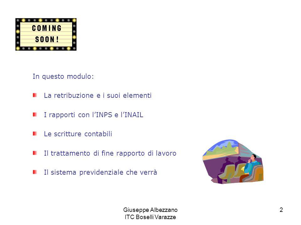 Giuseppe Albezzano ITC Boselli Varazze 2 In questo modulo: La retribuzione e i suoi elementi I rapporti con lINPS e lINAIL Le scritture contabili Il t