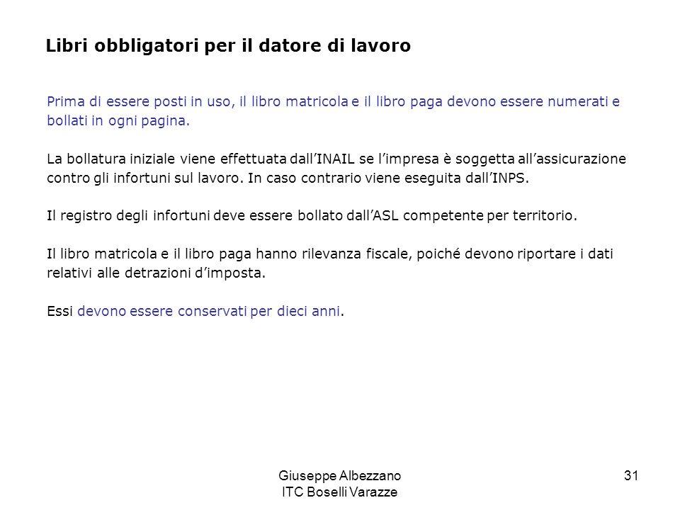 Giuseppe Albezzano ITC Boselli Varazze 31 Libri obbligatori per il datore di lavoro Prima di essere posti in uso, il libro matricola e il libro paga devono essere numerati e bollati in ogni pagina.