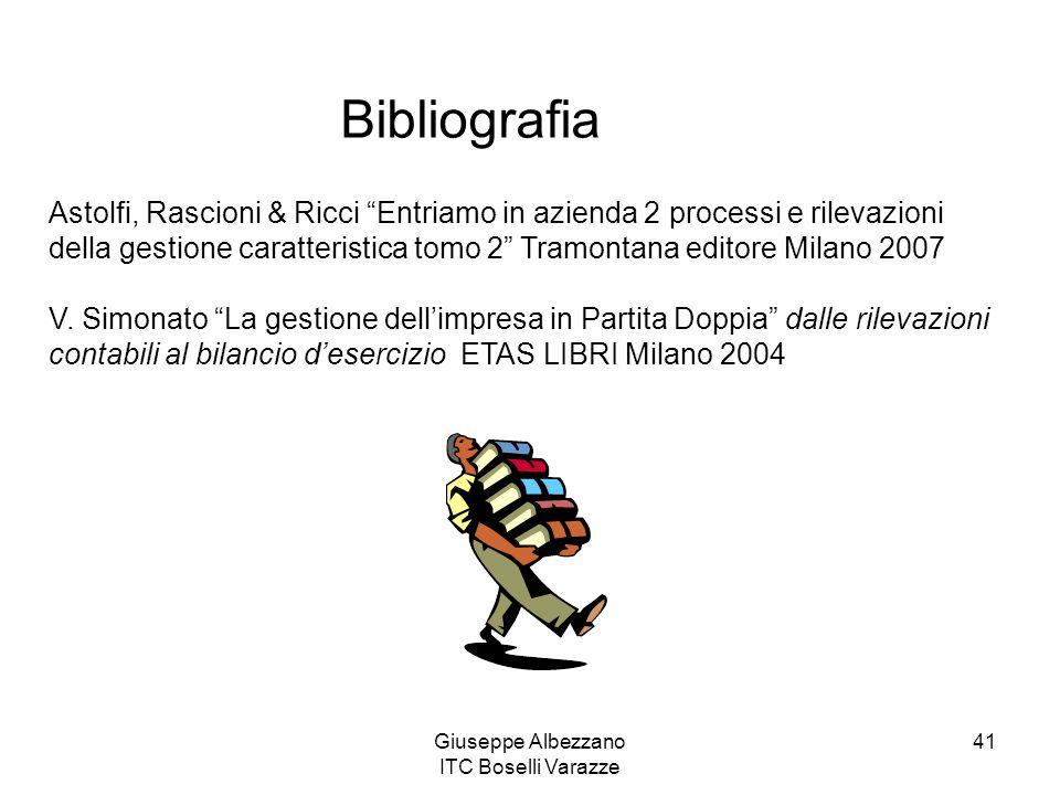 Giuseppe Albezzano ITC Boselli Varazze 41 Astolfi, Rascioni & Ricci Entriamo in azienda 2 processi e rilevazioni della gestione caratteristica tomo 2 Tramontana editore Milano 2007 V.