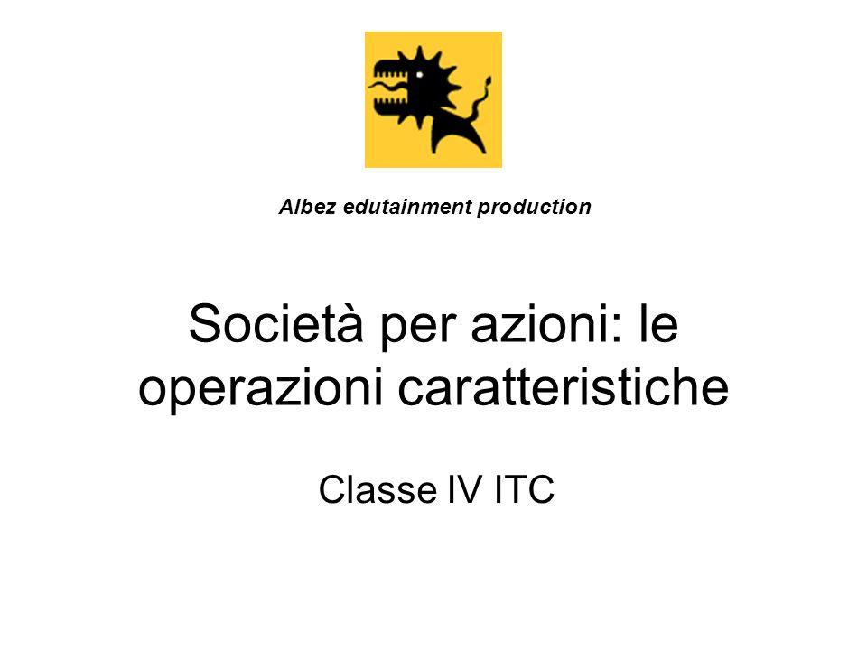 Società per azioni: le operazioni caratteristiche Classe IV ITC Albez edutainment production
