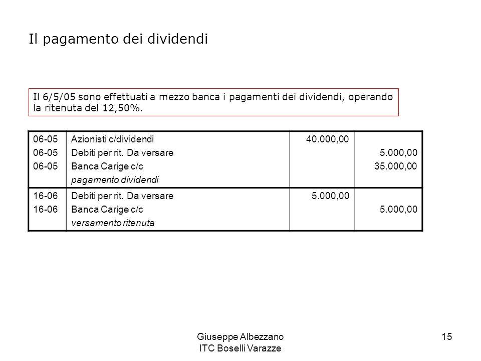 Giuseppe Albezzano ITC Boselli Varazze 15 Il 6/5/05 sono effettuati a mezzo banca i pagamenti dei dividendi, operando la ritenuta del 12,50%. 06-05 Az