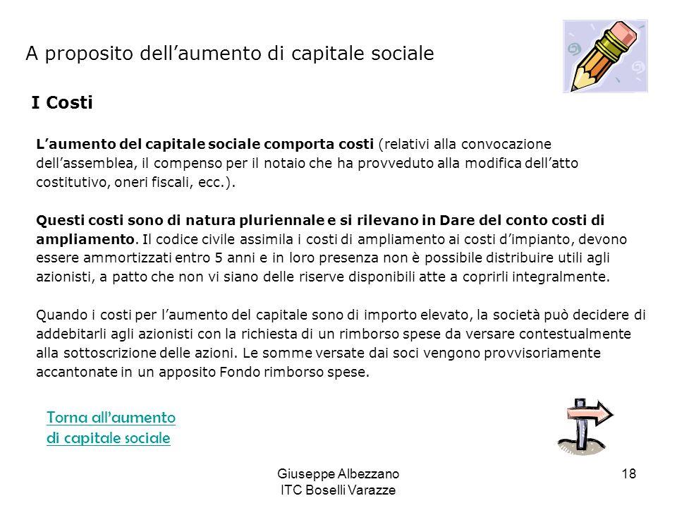 Giuseppe Albezzano ITC Boselli Varazze 18 A proposito dellaumento di capitale sociale I Costi Laumento del capitale sociale comporta costi (relativi a