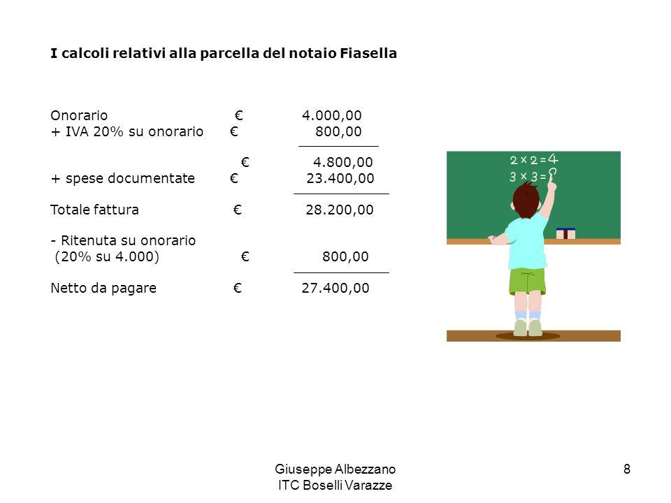 Giuseppe Albezzano ITC Boselli Varazze 8 I calcoli relativi alla parcella del notaio Fiasella Onorario 4.000,00 + IVA 20% su onorario 800,00 4.800,00