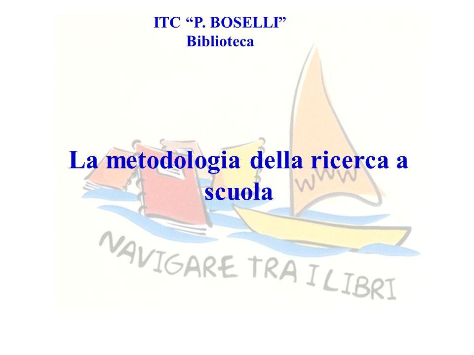 La metodologia della ricerca a scuola ITC P. BOSELLI Biblioteca