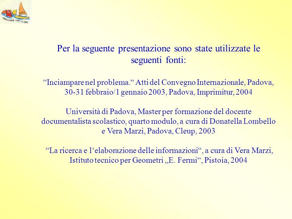 Per la seguente presentazione sono state utilizzate le seguenti fonti: Inciampare nel problema. Atti del Convegno Internazionale, Padova, 30-31 febbra