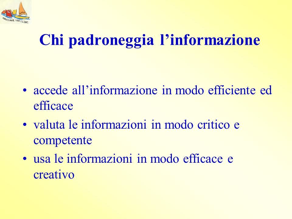 Chi padroneggia linformazione accede allinformazione in modo efficiente ed efficace valuta le informazioni in modo critico e competente usa le informa