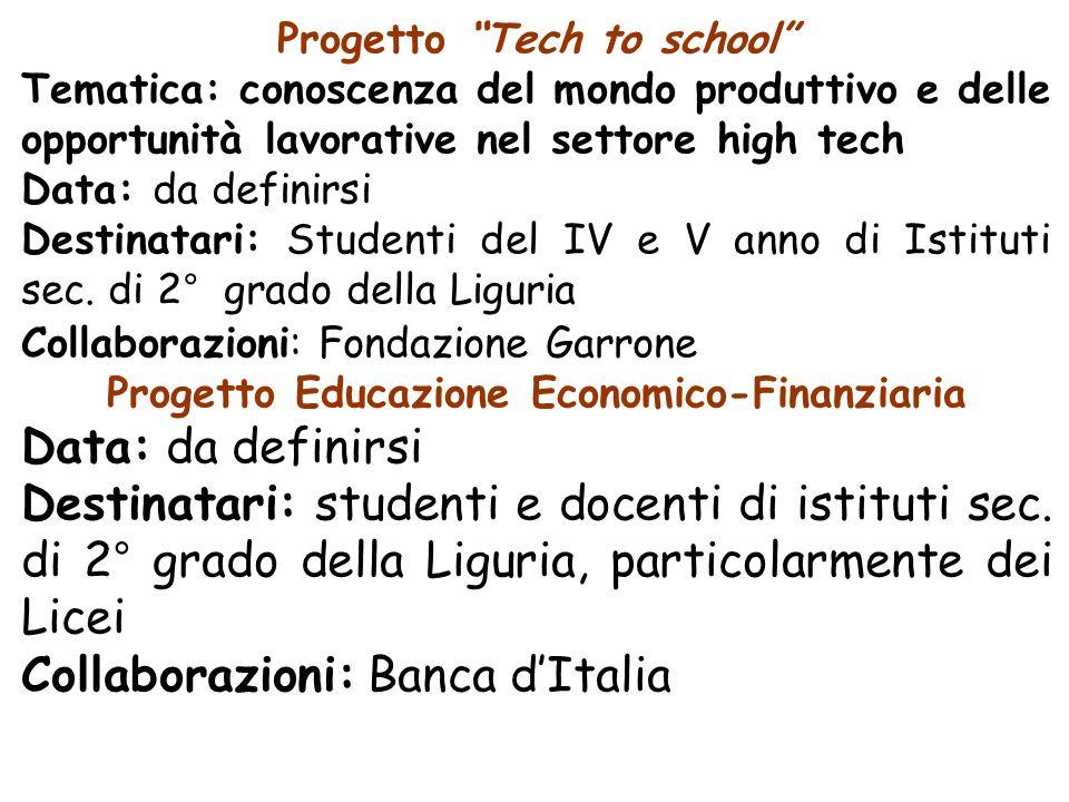 Progetto Tech to school Tematica: conoscenza del mondo produttivo e delle opportunità lavorative nel settore high tech Data: da definirsi Destinatari: