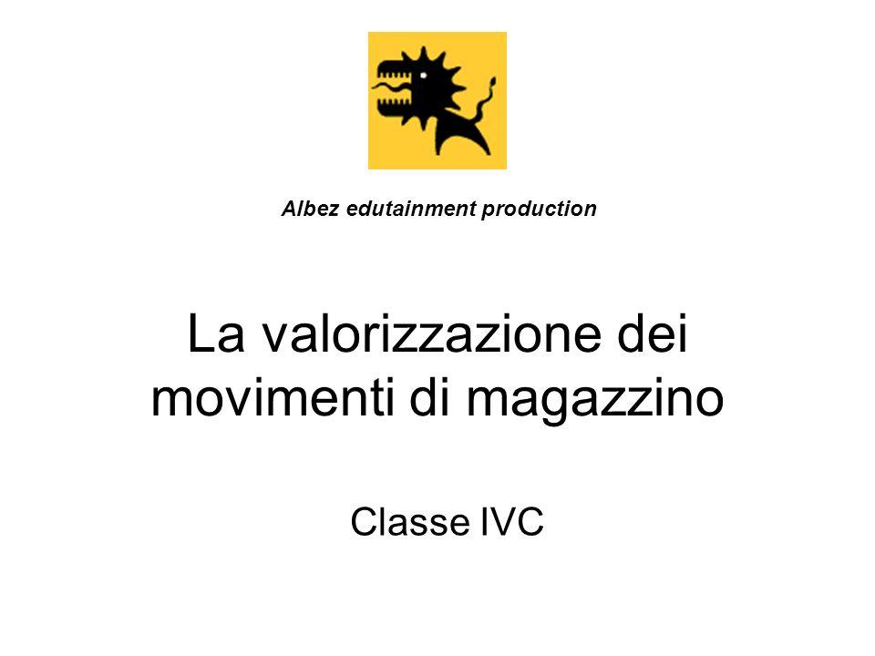 La valorizzazione dei movimenti di magazzino Classe IVC Albez edutainment production