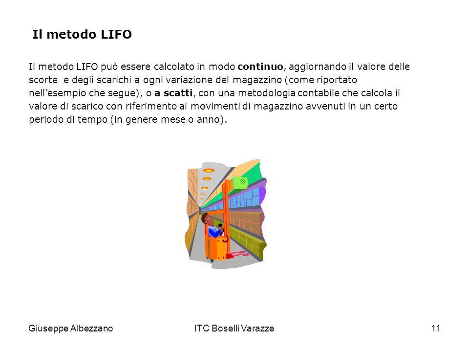 Giuseppe AlbezzanoITC Boselli Varazze11 Il metodo LIFO Il metodo LIFO può essere calcolato in modo continuo, aggiornando il valore delle scorte e degl