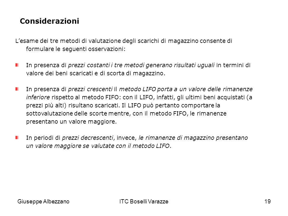 Giuseppe AlbezzanoITC Boselli Varazze19 Considerazioni Lesame dei tre metodi di valutazione degli scarichi di magazzino consente di formulare le segue