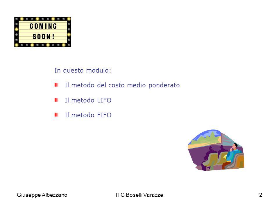 Giuseppe AlbezzanoITC Boselli Varazze2 In questo modulo: Il metodo del costo medio ponderato Il metodo LIFO Il metodo FIFO