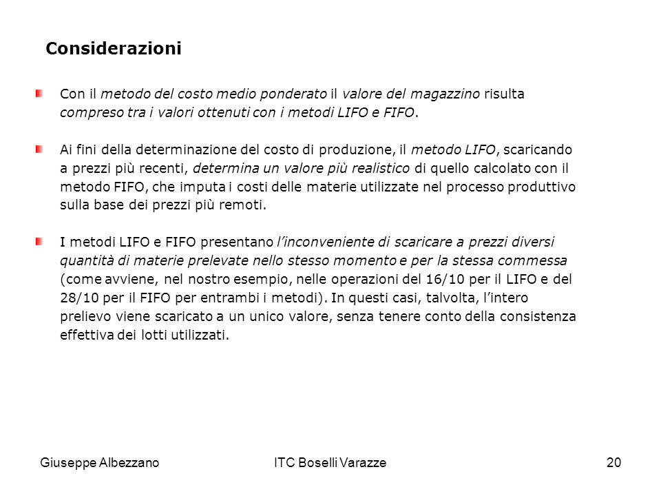 Giuseppe AlbezzanoITC Boselli Varazze20 Considerazioni Con il metodo del costo medio ponderato il valore del magazzino risulta compreso tra i valori o