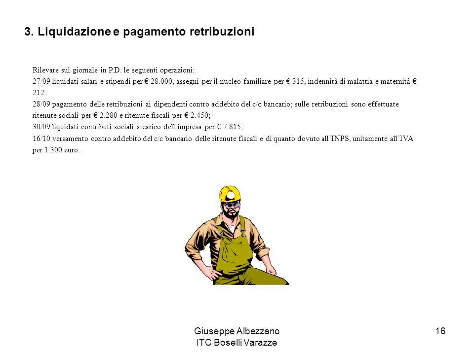 Giuseppe Albezzano ITC Boselli Varazze 16 Rilevare sul giornale in P.D. le seguenti operazioni: 27/09 liquidati salari e stipendi per 28.000, assegni