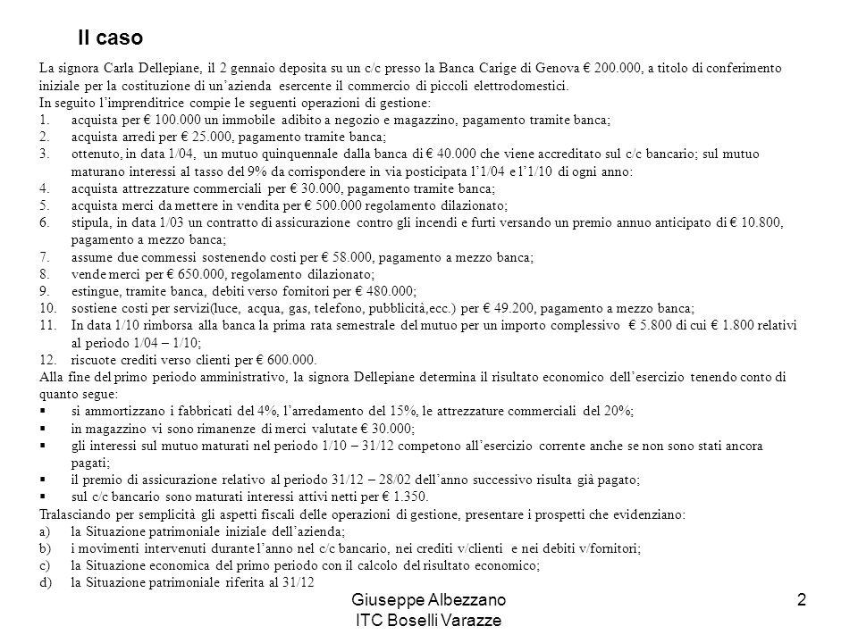 Giuseppe Albezzano ITC Boselli Varazze 2 La signora Carla Dellepiane, il 2 gennaio deposita su un c/c presso la Banca Carige di Genova 200.000, a tito