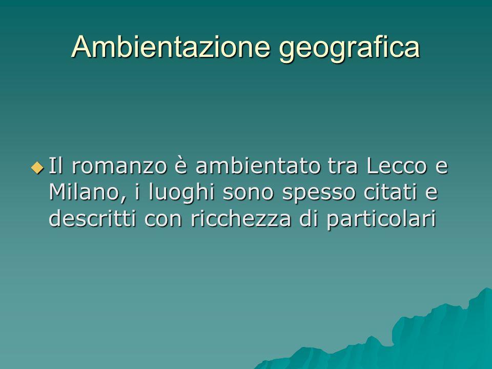 Ambientazione geografica Il romanzo è ambientato tra Lecco e Milano, i luoghi sono spesso citati e descritti con ricchezza di particolari Il romanzo è