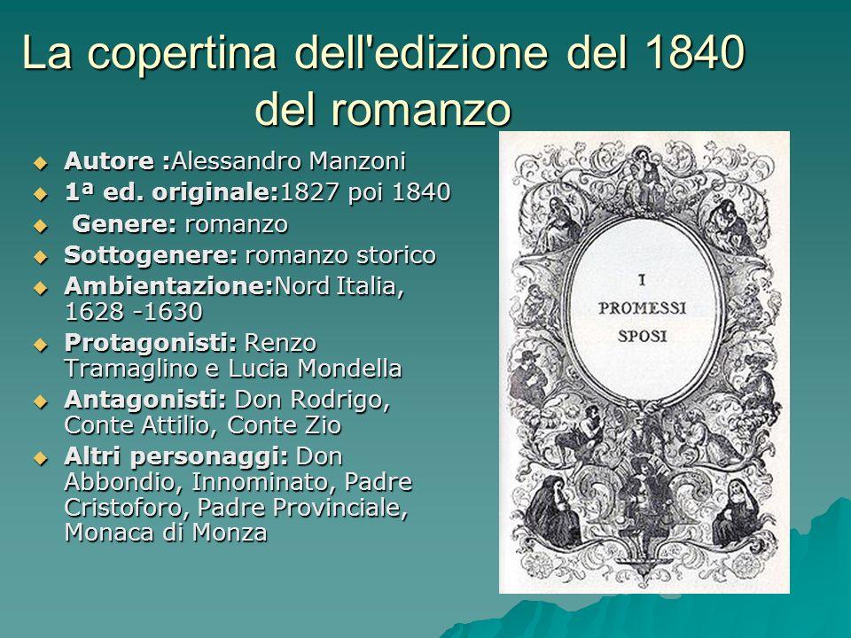 La copertina dell'edizione del 1840 del romanzo Autore :Alessandro Manzoni Autore :Alessandro Manzoni 1ª ed. originale:1827 poi 1840 1ª ed. originale: