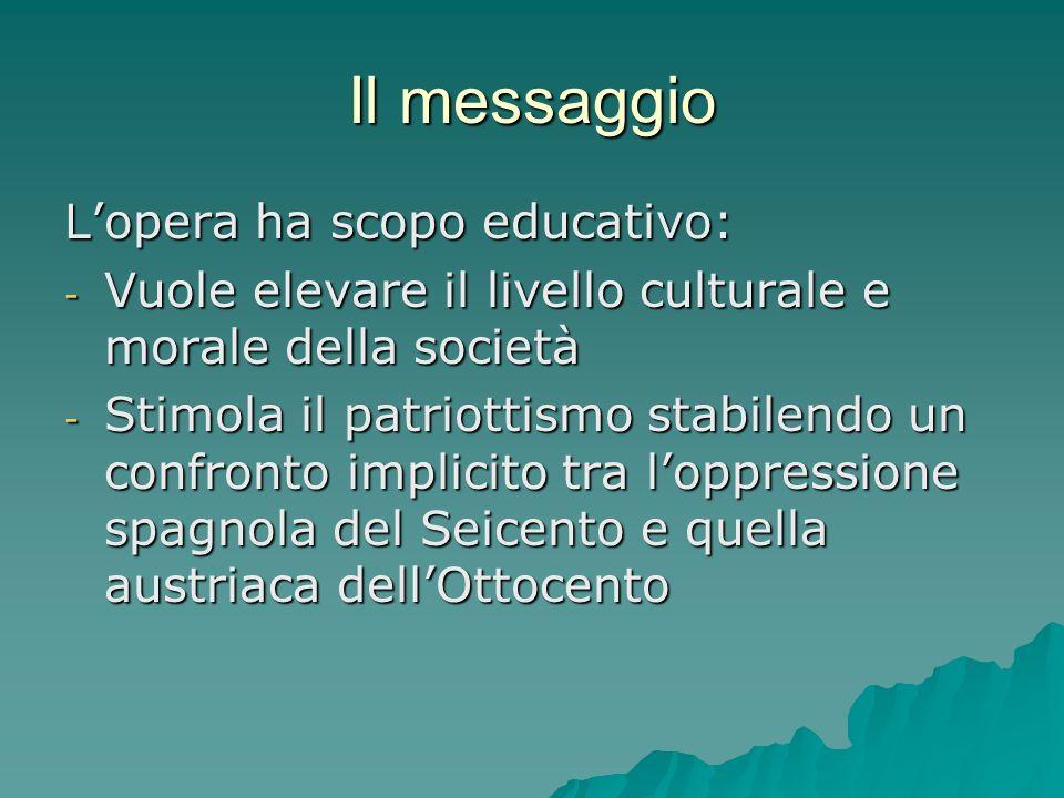 Il messaggio Lopera ha scopo educativo: - Vuole elevare il livello culturale e morale della società - Stimola il patriottismo stabilendo un confronto