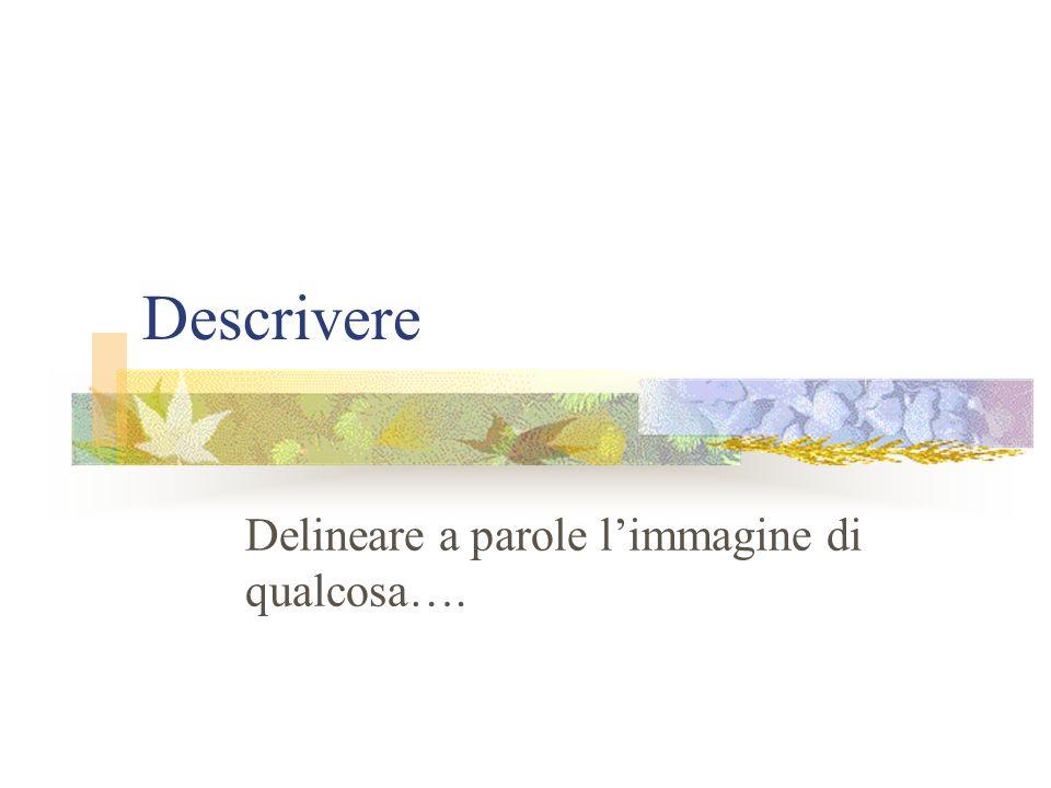 Descrivere Delineare a parole limmagine di qualcosa….