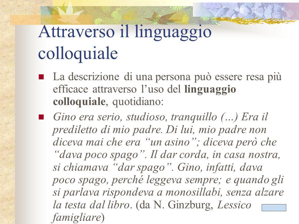 Attraverso il linguaggio colloquiale La descrizione di una persona può essere resa più efficace attraverso luso del linguaggio colloquiale, quotidiano
