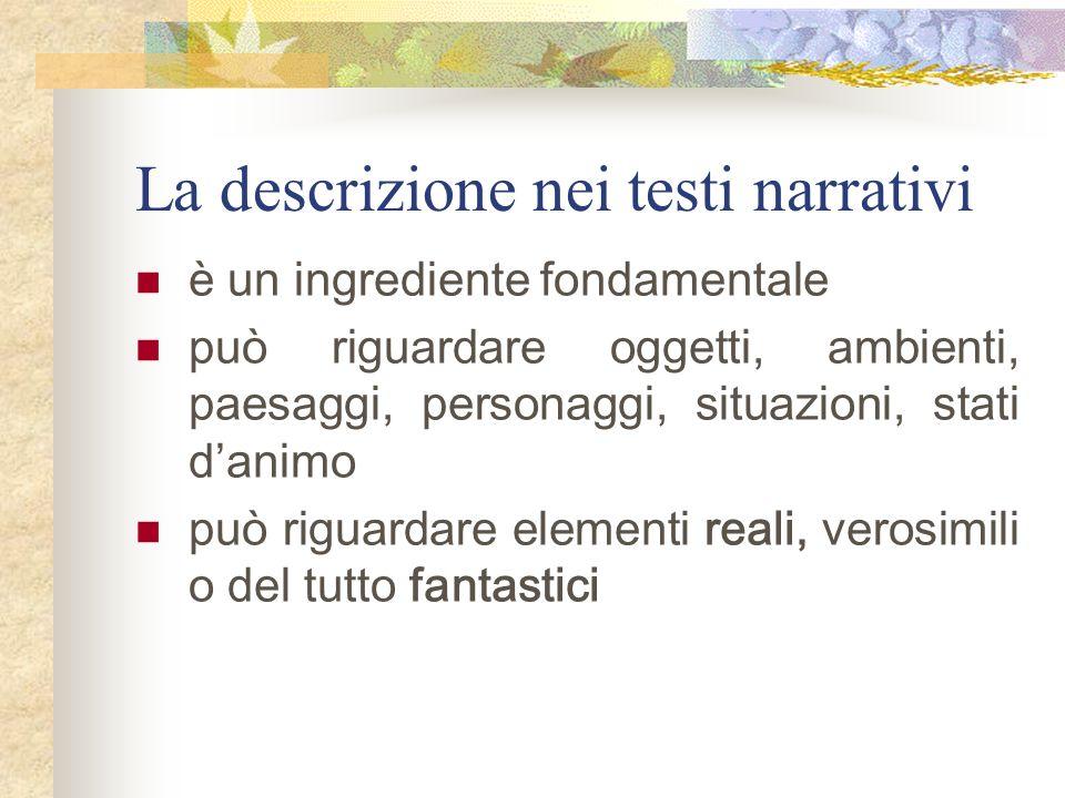 La descrizione nei testi narrativi è un ingrediente fondamentale può riguardare oggetti, ambienti, paesaggi, personaggi, situazioni, stati danimo può