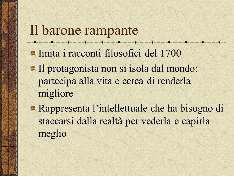 Il barone rampante Imita i racconti filosofici del 1700 Il protagonista non si isola dal mondo: partecipa alla vita e cerca di renderla migliore Rappr
