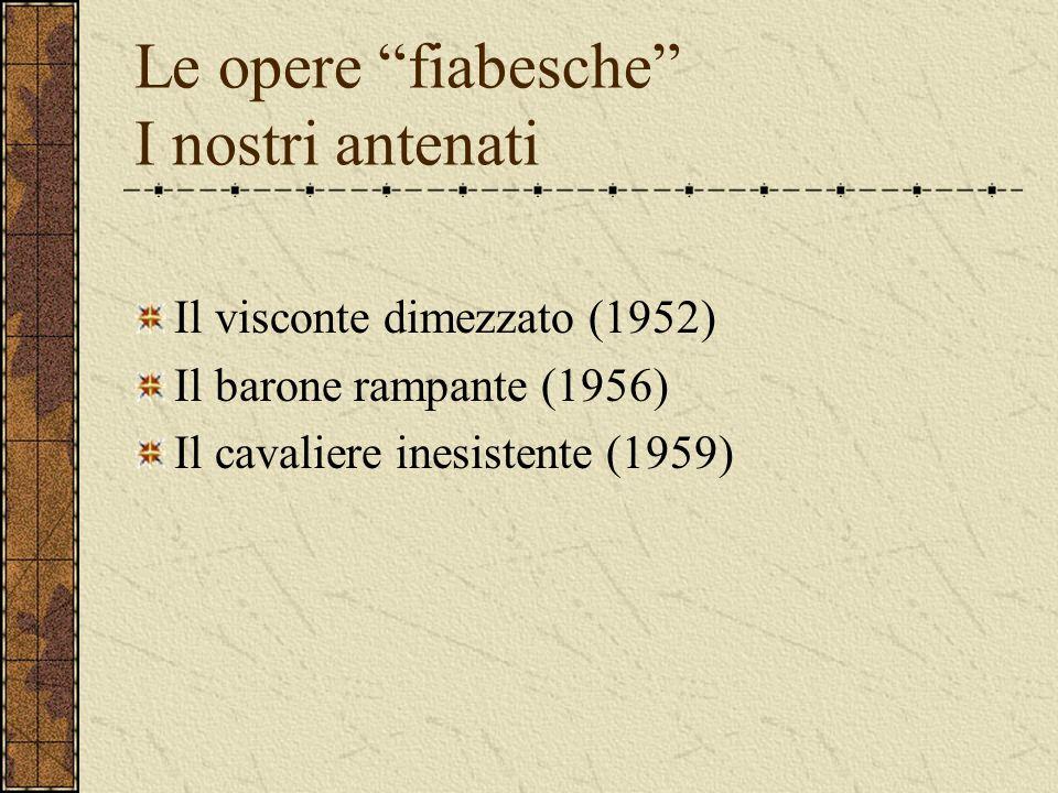 Le opere fiabesche I nostri antenati Il visconte dimezzato (1952) Il barone rampante (1956) Il cavaliere inesistente (1959)