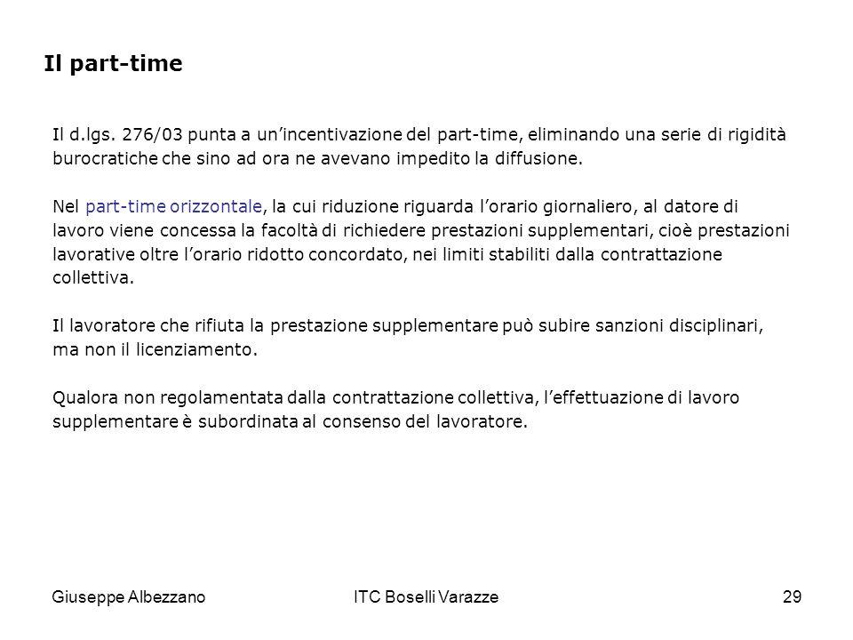Giuseppe AlbezzanoITC Boselli Varazze29 Il d.lgs. 276/03 punta a unincentivazione del part-time, eliminando una serie di rigidità burocratiche che sin