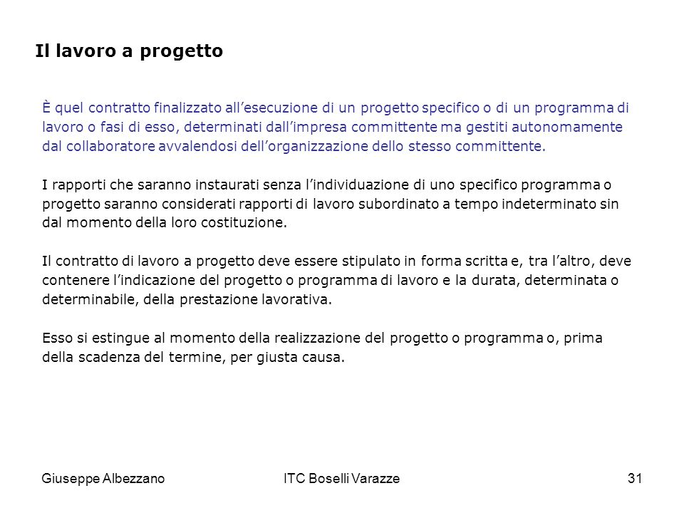 Giuseppe AlbezzanoITC Boselli Varazze31 È quel contratto finalizzato allesecuzione di un progetto specifico o di un programma di lavoro o fasi di esso, determinati dallimpresa committente ma gestiti autonomamente dal collaboratore avvalendosi dellorganizzazione dello stesso committente.