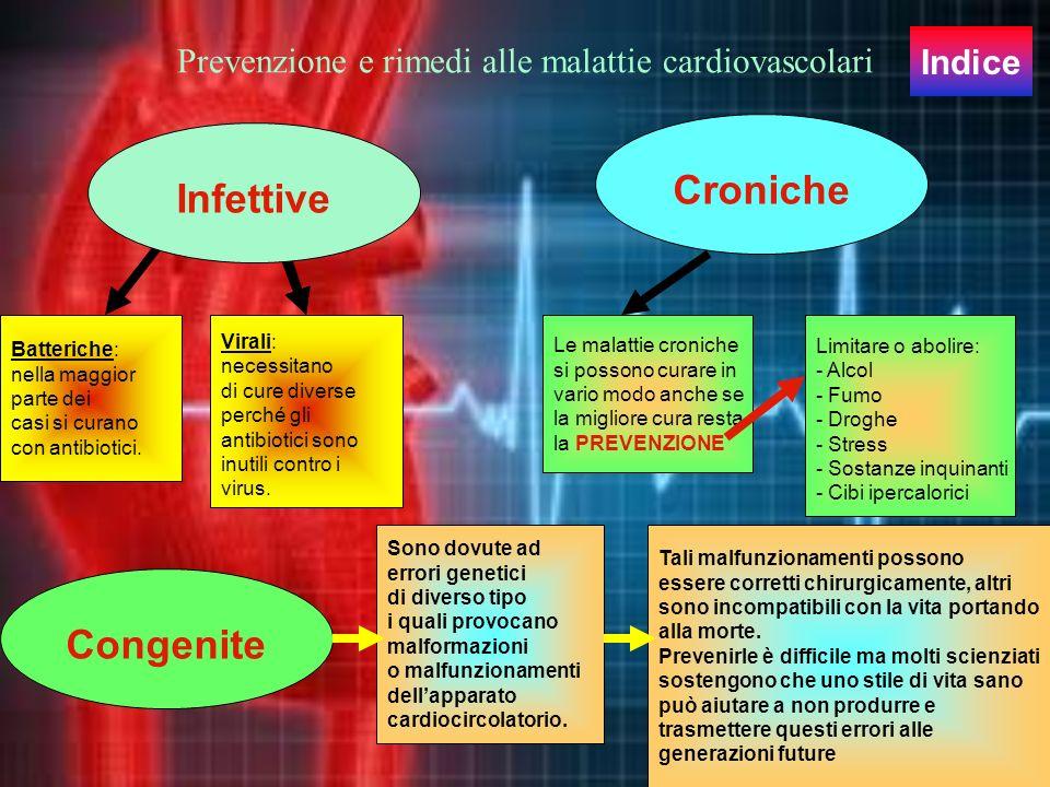 Prevenzione e rimedi alle malattie cardiovascolari Croniche Batteriche: nella maggior parte dei casi si curano con antibiotici. Virali: necessitano di