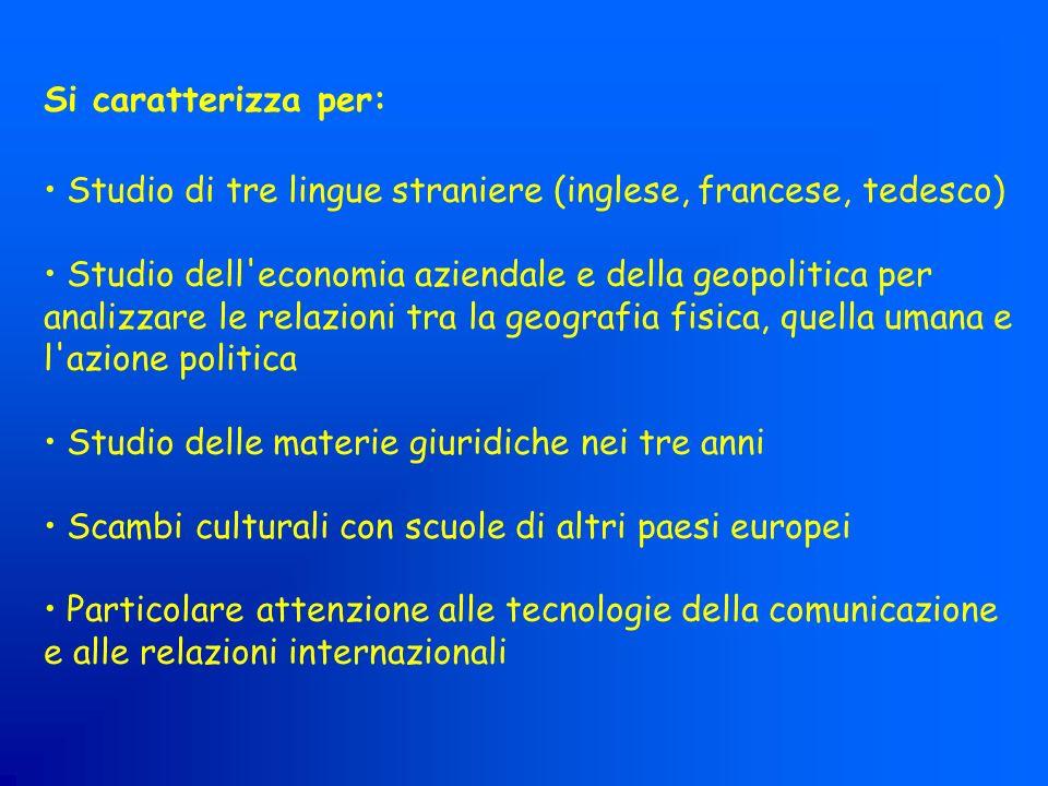Si caratterizza per: Studio di tre lingue straniere (inglese, francese, tedesco) Studio dell'economia aziendale e della geopolitica per analizzare le