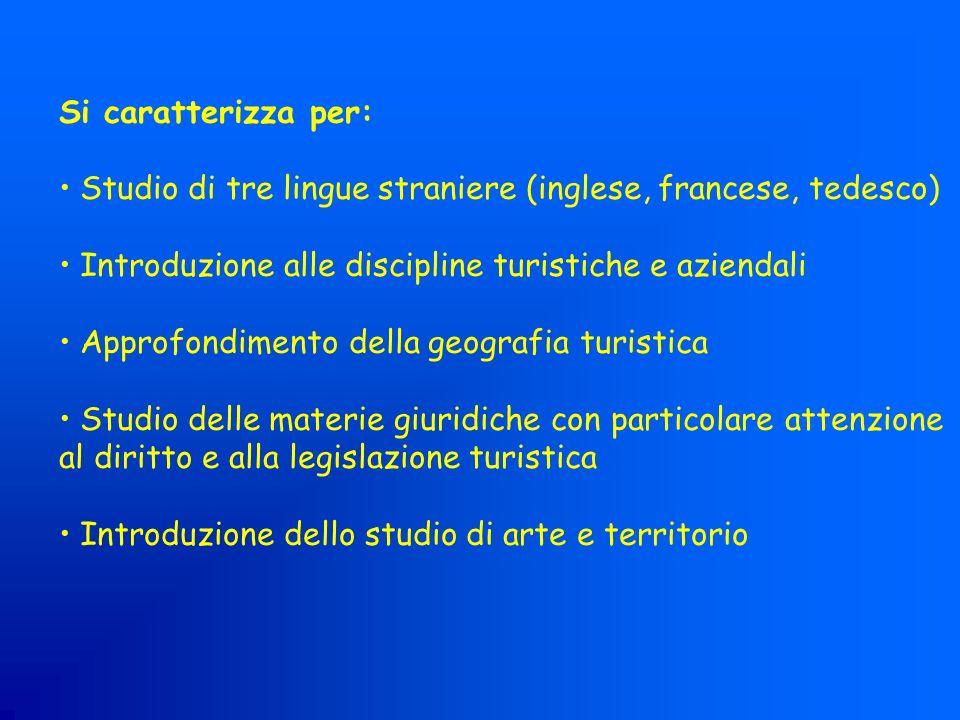 Si caratterizza per: Studio di tre lingue straniere (inglese, francese, tedesco) Introduzione alle discipline turistiche e aziendali Approfondimento d