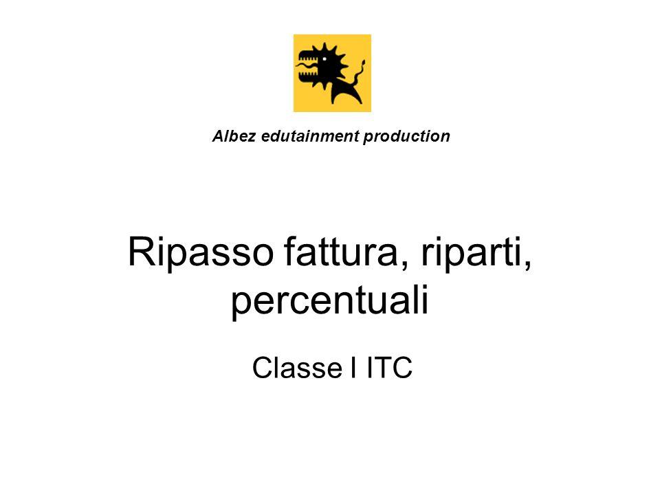 Ripasso fattura, riparti, percentuali Classe I ITC Albez edutainment production