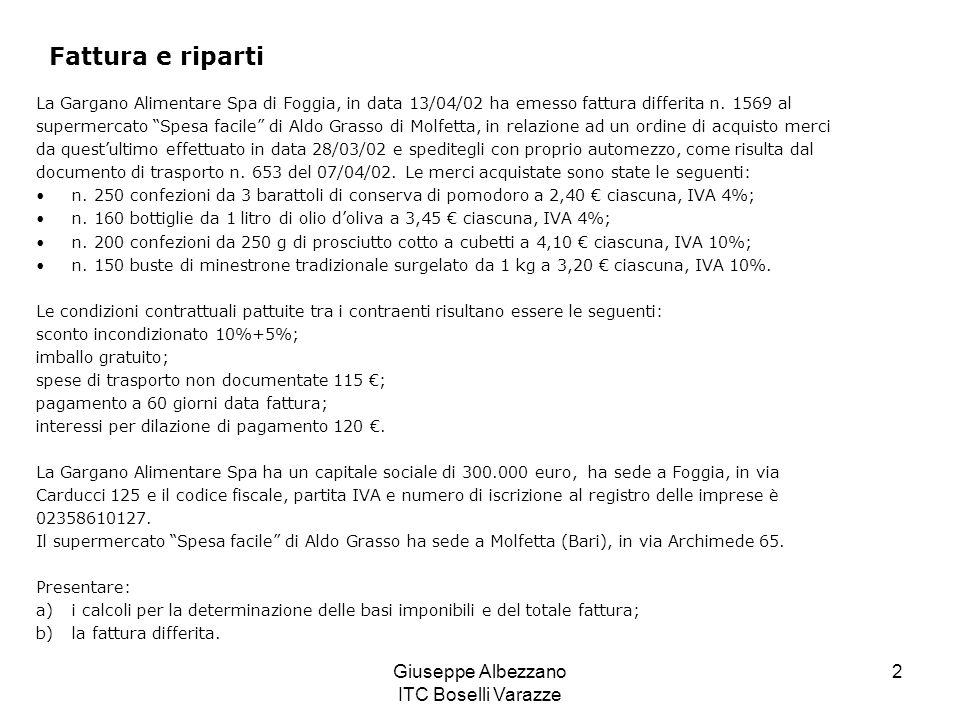 Giuseppe Albezzano ITC Boselli Varazze 2 La Gargano Alimentare Spa di Foggia, in data 13/04/02 ha emesso fattura differita n. 1569 al supermercato Spe
