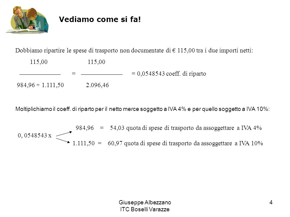 Giuseppe Albezzano ITC Boselli Varazze 4 Vediamo come si fa! Dobbiamo ripartire le spese di trasporto non documentate di 115,00 tra i due importi nett