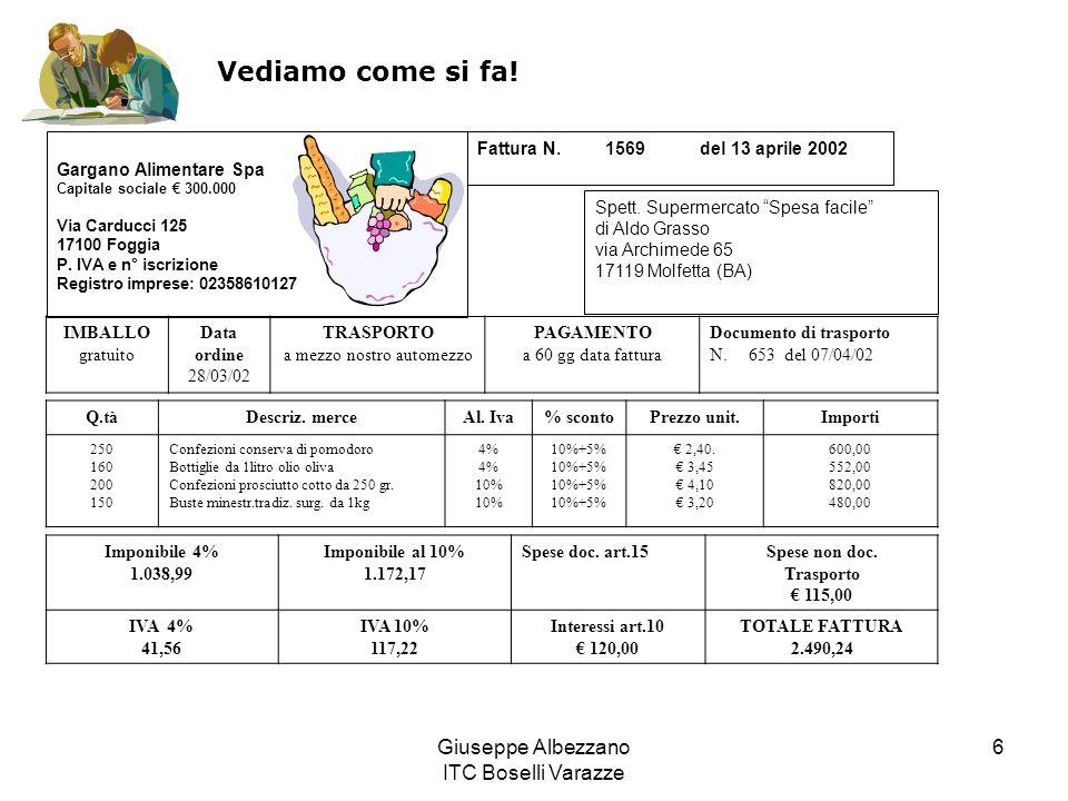 Giuseppe Albezzano ITC Boselli Varazze 6 Vediamo come si fa! Fattura N. 1569 del 13 aprile 2002 Gargano Alimentare Spa Capitale sociale 300.000 Via Ca