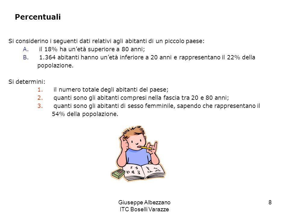 Giuseppe Albezzano ITC Boselli Varazze 8 Percentuali Si considerino i seguenti dati relativi agli abitanti di un piccolo paese: A. il 18% ha unetà sup
