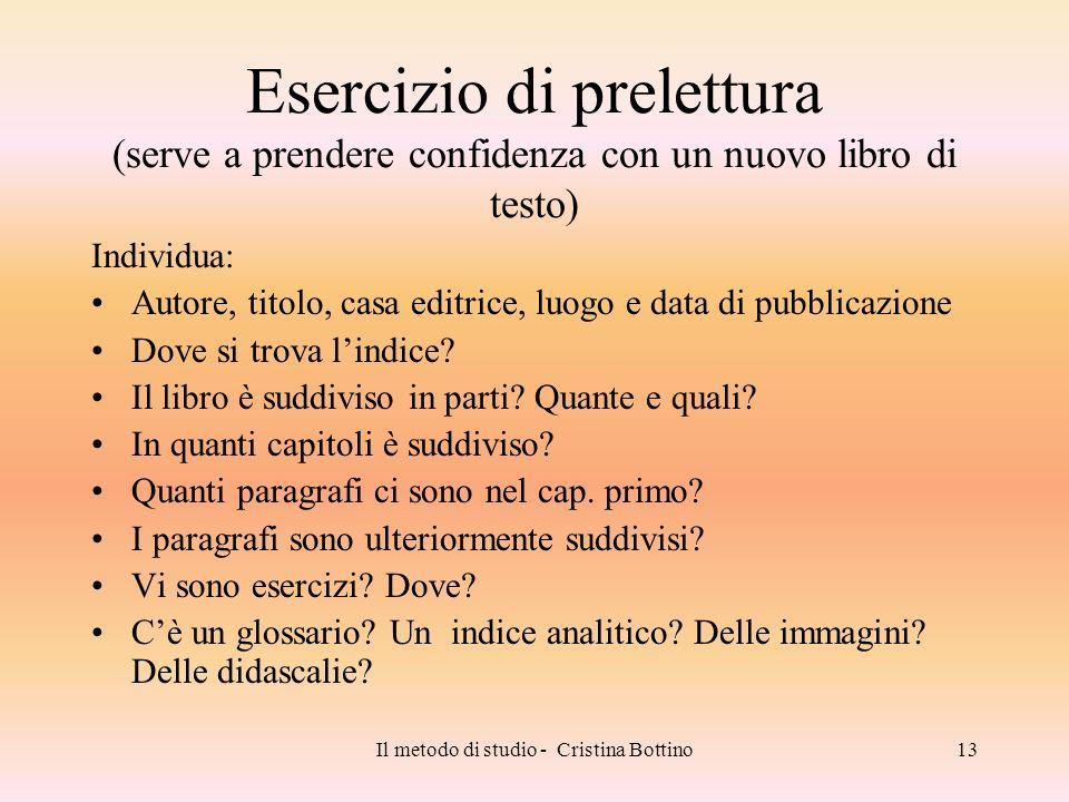 Il metodo di studio - Cristina Bottino13 Esercizio di prelettura (serve a prendere confidenza con un nuovo libro di testo) Individua: Autore, titolo,