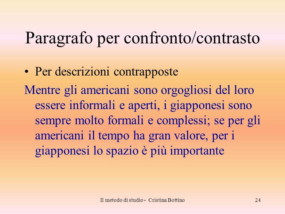 Il metodo di studio - Cristina Bottino24 Paragrafo per confronto/contrasto Per descrizioni contrapposte Mentre gli americani sono orgogliosi del loro