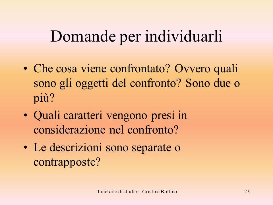 Il metodo di studio - Cristina Bottino25 Domande per individuarli Che cosa viene confrontato? Ovvero quali sono gli oggetti del confronto? Sono due o