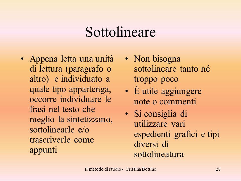 Il metodo di studio - Cristina Bottino28 Sottolineare Appena letta una unità di lettura (paragrafo o altro) e individuato a quale tipo appartenga, occ