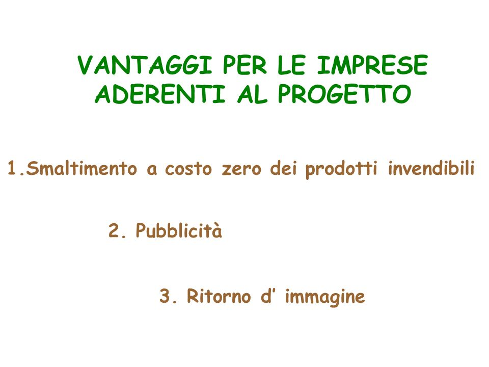 VANTAGGI PER LE IMPRESE ADERENTI AL PROGETTO 1.Smaltimento a costo zero dei prodotti invendibili 2.