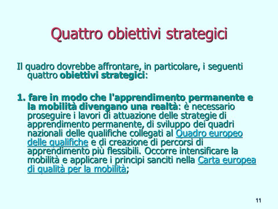 11 Quattro obiettivi strategici Il quadro dovrebbe affrontare, in particolare, i seguenti quattro obiettivi strategici: 1. fare in modo che l'apprendi
