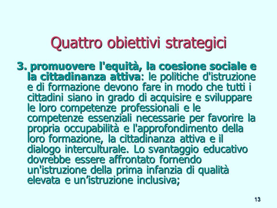 13 Quattro obiettivi strategici 3. promuovere l'equità, la coesione sociale e la cittadinanza attiva: le politiche d'istruzione e di formazione devono