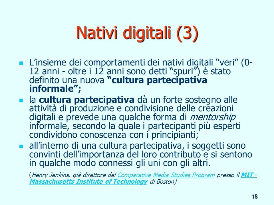 18 Nativi digitali (3) Linsieme dei comportamenti dei nativi digitali veri (0- 12 anni - oltre i 12 anni sono detti spuri) è stato definito una nuova