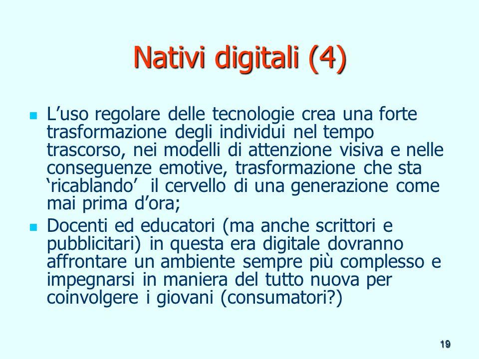 19 Nativi digitali (4) Luso regolare delle tecnologie crea una forte trasformazione degli individui nel tempo trascorso, nei modelli di attenzione vis