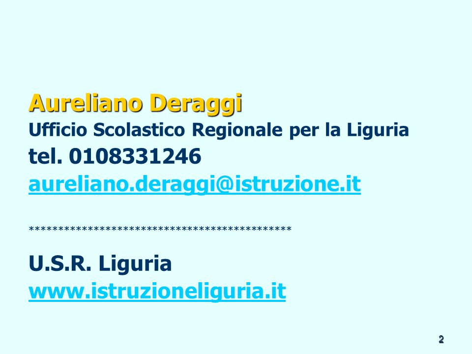 2 Aureliano Deraggi Ufficio Scolastico Regionale per la Liguria tel. 0108331246 aureliano.deraggi@istruzione.it **************************************